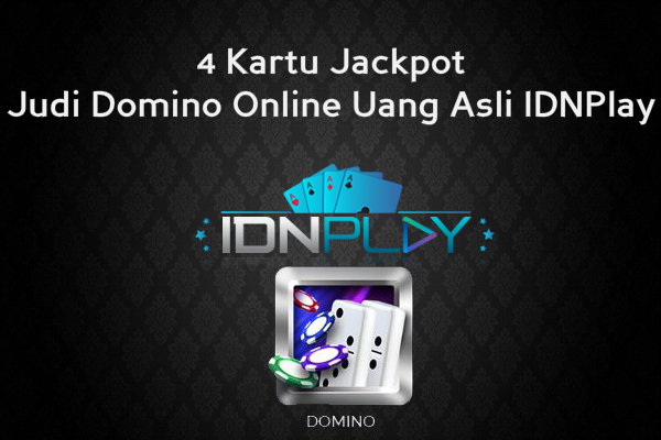 Inilah 4 Kartu Jackpot Judi Domino Online Uang Asli IDNPlay