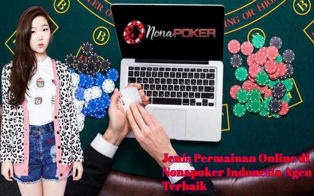 Jenis Permainan Online di Nonapoker Indonesia Agen Terbaik