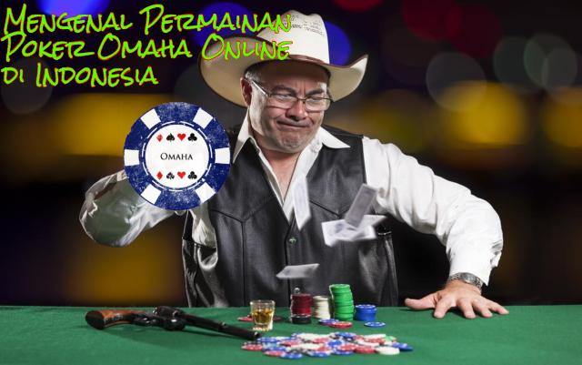 Mengenal Permainan Poker Omaha Online di Indonesia