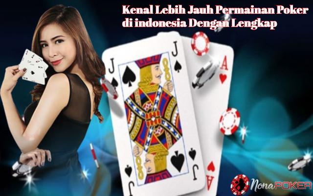 Kenal Lebih Jauh Permainan Poker di indonesia Dengan Lengkap